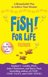 Fish! for Life - A Remarkable Way to Achieve Your Dreams ebook by Stephen C. Lundin,John Christensen,Harry Paul