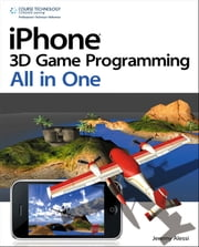 iPhone 3D Game Programming All in One ebook by Jeremy Alessi