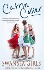 Swansea Girls ebook by Catrin Collier