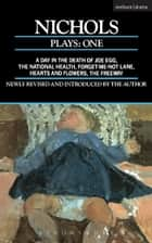 Nichols Plays: 1 - Day in the Death of Joe Egg;The National Health; Hearts and Flowers; The Freeway; Forget-me-not Lane ebook by Peter Nichols