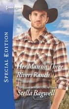Her Man on Three Rivers Ranch ebook by Stella Bagwell