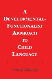 A Developmental-functionalist Approach To Child Language ebook by Nancy Budwig