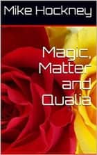 Magic, Matter and Qualia ebook by Mike Hockney