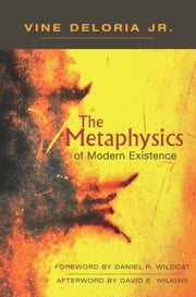 The Metaphysics of Modern Existence ebook by Vine Deloria Jr.,Daniel R. Wildcat,David E. Wilkins