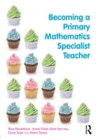 Becoming a Primary Mathematics Specialist Teacher ebook by Gina Donaldson, Jenny Field, Dave Harries,...