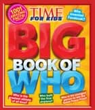 Big Book of WHO (A TIME for Kids Book) - 1,001 Amazing Facts! ebook by Editors of TIME For Kids Magazine