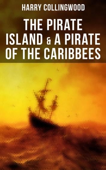 The Pirate Island & A Pirate of the Caribbees ebook by Harry Collingwood