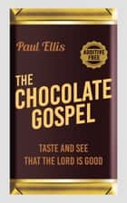 The Chocolate Gospel - Taste and See that the Lord is Good ebook by Paul Ellis