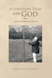 A Christian Talks with God - And Other Religious Stories ebook by Lewis Martin Talmadge