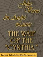 "The Waif Of The ""Cynthia"" (Mobi Classics) ebook by Jules Verne, André Laurie"