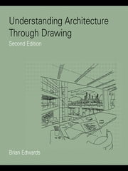 Understanding Architecture Through Drawing ebook by Brian Edwards
