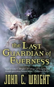 The Last Guardian of Everness ebook by John C. Wright