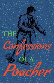 The Confessions of a Poacher ebook by John F. L. S. Watson