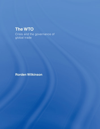 The WTO - Crisis and the Governance of Global Trade ebook by Rorden Wilkinson