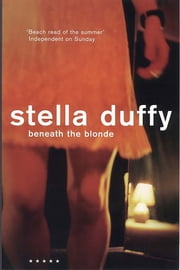 Beneath the Blonde ebook by Stella Duffy