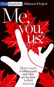 Me, You, Us - How Canada Is Falling Apart and What Can Be Done To Fix It ebook by Michael Valpy