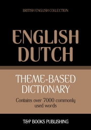 Theme-based dictionary British English-Dutch - 7000 words ebook by Andrey Taranov