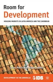 Room for Development - Housing Markets in Latin America and the Caribbean ebook by Inter-American Development Bank,César Patricio Bouillon