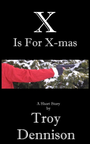 X is for X-mas ebook by Troy Dennison