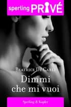 Dimmi che mi vuoi - Sperling Privé eBook by BEATRICE DE CARLI