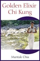 Golden Elixir Chi Kung ebook by Mantak Chia