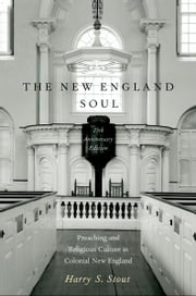 The New England Soul : Preaching and Religious Culture in Colonial New England ebook by Harry S. Stout