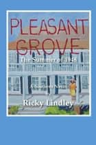 Pleasant Grove - The Summer of 1948 ebook by Ricky Lindley