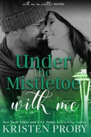 Under The Mistletoe With Me ebook by Kristen Proby