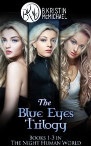 The Blue Eyes Trilogy: The Legend of the Blue Eyes, Becoming a Legend, Winning the Legend ebook by B. Kristin McMichael