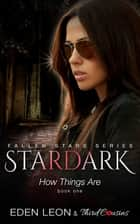 Stardark - How Things Are (Book 1) Fallen Stars Series - Supernatural Thriller Series ebook by Third Cousins, Eden Leon