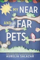 My Near And Far Pets ebook by Aurelia Salazar