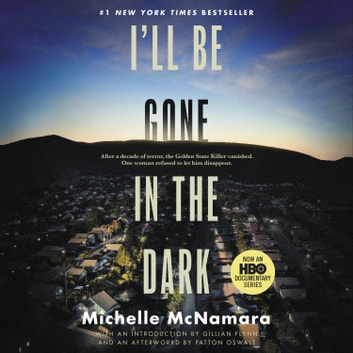 I'll Be Gone in the Dark - One Woman's Obsessive Search for the Golden State Killer audiobook by Michelle McNamara