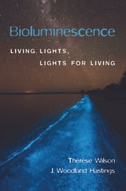 Bioluminescence - Living Lights, Lights for Living ebook by Thérèse Wilson
