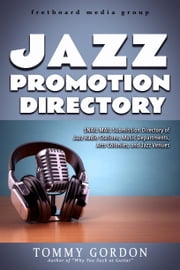 Jazz Promotion Directory - Snail Mail Submission Directory of Jazz Radio Stations, Music Departments, Arts Colonies, and Jazz Venues ebook by Tommy Gordon
