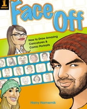 Face Off: How to Draw Amazing Caricatures & Comic Portraits ebook by Harry Hamernik