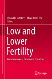 Low and Lower Fertility - Variations across Developed Countries ebook by Ronald R. Rindfuss,Minja Kim Choe