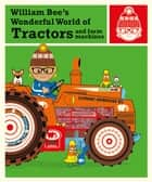 William Bee's Wonderful World of Tractors and Farm Machines eBook by William Bee