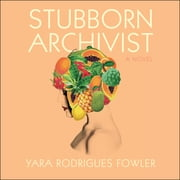 Stubborn Archivist audiobook by Yara Rodrigues Fowler