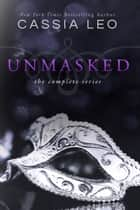 Unmasked - The Complete Series ebook by Cassia Leo
