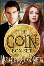 The Coin Series Box Set - (Coin/Hours Cycle - Books 1 and 2) ebook by Maria Elena Alonso-Sierra