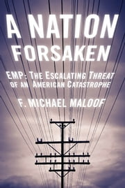 A Nation Forsaken - EMP: The Escalating Threat of an American Catastrophe ebook by Michael Maloof