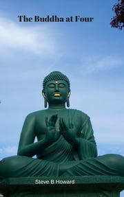 The Buddha at Four ebook by Steve B Howard