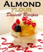 50 Paleo Almond Flour Dessert Recipes - Delicious and Delectable Desserts: Eat Sweet and Stay Fit ebook by M.T Susan