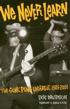 We Never Learn: The Gunk Punk Undergut, 1988-2001 ebook by Eric Davidson