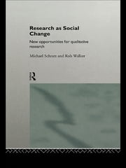 Research as Social Change - New Opportunities for Qualitative Research ebook by Michael Schratz,Rob Walker