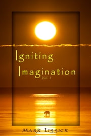 Igniting Imagination - Volume 1 ebook by Mark Lissick