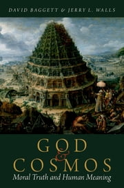 God and Cosmos - Moral Truth and Human Meaning ebook by David Baggett,Jerry L. Walls