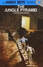 Hardy Boys 56: The Jungle Pyramid ebook by Franklin W. Dixon