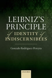 Leibnizs Principle of Identity of Indiscernibles ebook by Gonzalo Rodriguez-Pereyra