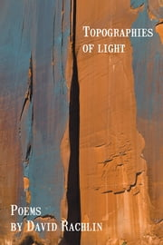 Topographies of Light ebook by David Rachlin
